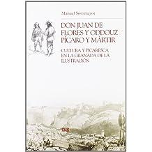 Don Juan de Flores y Oddouz, pícaro y mártir: Cultura y picaresca en la Granada de la Ilustración (Chronica Nova)