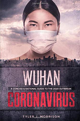 Wuhan Coronavirus: A Concise & Rational Guide to the 2020 Outbreak
