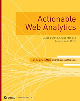 Actionable Web Analytics: Using Data to Make Smart Business Decisions par [Burby, Jason, Atchison, Shane]