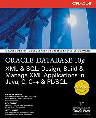 Oracle Database 10g XML & SQL: Design, Build, & Manage XML Applications in Java, C, C++, & PL/SQL: Design, Build and Manage XML Applications in Java, C, C++ and PL/SQL (Oracle Press)
