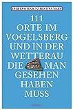 111 Orte im Vogelsberg und in der Wetterau, die man gesehen haben muss - Ingrid Schick