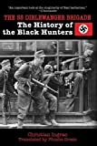The SS Dirlewanger Brigade: The History of the Black Hunters 1st edition by Ingrao, Christian (2013) Paperback