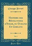 Telecharger Livres Histoire Des Revolutions d Italie Ou Guelfes Et Gibelins Vol 1 Classic Reprint (PDF,EPUB,MOBI) gratuits en Francaise
