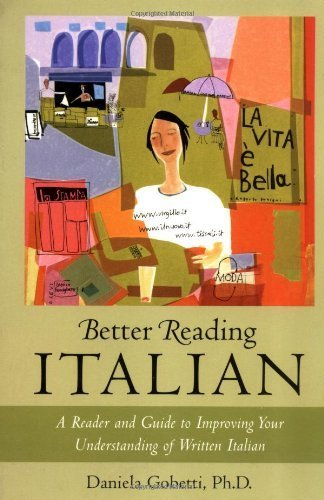 Better Reading Italian : A Reader and Guide to Improving Your Understanding of Written Italian by Daniela Gobetti (2003-02-25)