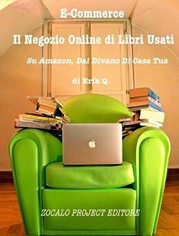 Il Negozio Online di Libri Usati, Su Amazon, dal Divano di Casa Tua (E-Commerce Vol. 1) di [Q, Erik]