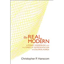 The Real Modern: Literary Modernism and the Crisis of Representation in Colonial Korea (Harvard East Asian Monographs)