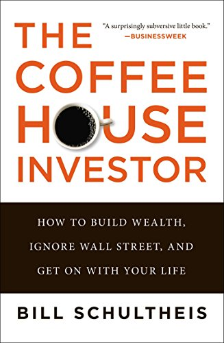 The Coffeehouse Investor: How to Build Wealth, Ignore Wall Street, and Get On with Your Life