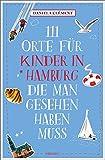 111 Orte für Kinder in Hamburg, die man gesehen haben muss: Reiseführer - Daniela Clément