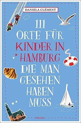 111 Orte für Kinder in Hamburg, die man gesehen haben muss: Reiseführer
