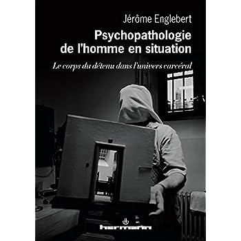Psychopathologie de l'homme en situation: Le corps du détenu dans l'univers carcéral