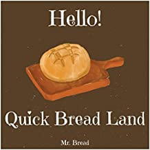 Hello! Quick Bread Land: Discover 500 Best Quick Bread Recipes Today! (Tortilla Cookbook, Tortilla Recipe Book, Tortilla Book, Zucchini Cookbook, Zucchini Recipe Book) (English Edition)