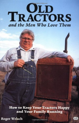 Old Tractors: And Men Who Love Them - Stories of Collecting, Restoring and Family Relationships