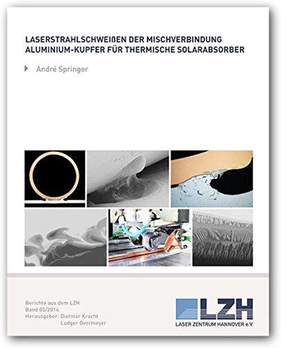 Laserstrahlschweißen der Mischverbindungen Aluminium-Kupfer für thermische Solarabsorber by André Springer (2014-12-15)