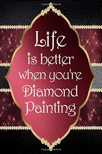 Life is Better When You're Diamond Painting: Log Book [Deluxe Edition with Space for Photos] Burgundy & Diamonds Design -