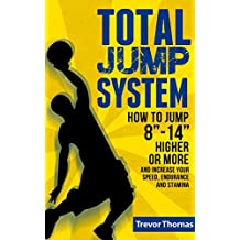 """Total Jump System: How to Jump 8""""-14"""" Higher or More (how to jump higher, how to dunk, how to increase vertical jump, plyometrics exercises, basketball, ... increase vertical leap) (English Edition)"""