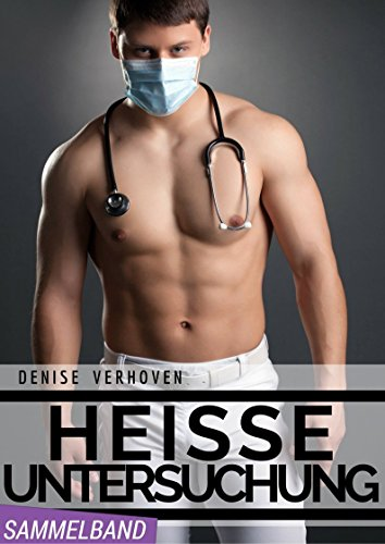 WEISSE EROTIK: Heiße Untersuchung - Sammelband XXL - 4 erotische Kurzgeschichten - Dominante Ärzte sorgen für Ordnung