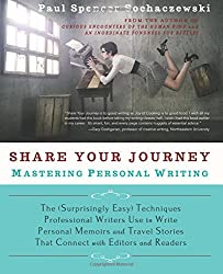 Share Your Journey: Mastering Personal Writing: The (Surprisingly Easy) Techniques Professional Writers Use to Write Personal Memoirs and Travel Stories That Connect with Editors and Readers