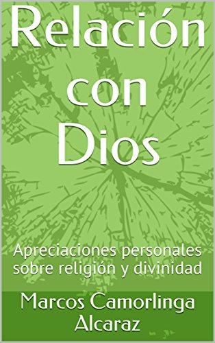 Relación con Dios: Apreciaciones personales sobre religión y divinidad por Marcos Camorlinga Alcaraz