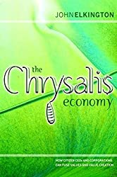 The Chrysalis Economy: How Citizen Ceos and Corporations Can Fuse Values and Value Creation