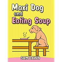 """Kids Books: """"Maxi Dog and Eating Soup"""": Children's Animals Books: (FREE VIDEO AUDIOBOOK INCLUDED) Kids Books ages 1-8 (Animal Stories for Children 7) (English Edition)"""