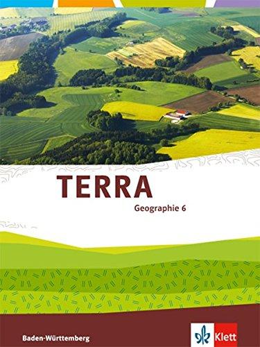 TERRA Geographie 6: Schülerbuch 6. Klasse (TERRA Geographie. Ausgabe für Baden-Württemberg ab 2016)