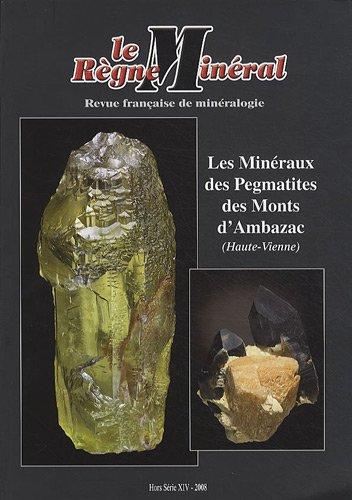 Le Règne Minéral, Hors-série N° 14/200 : Les minéraux des Pegmatites des Monts d'Ambazac (Haute-Vienne) par Julien Lebocey