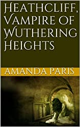 Heathcliff, Vampire of Wuthering Heights (English Edition)