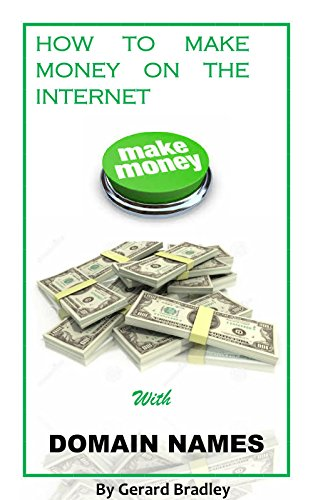 How To Make Money on the Internet: Make Money with Domain