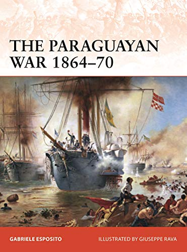 The Paraguayan War 1864-70: The Triple Alliance at stake in La Plata (Campaign)