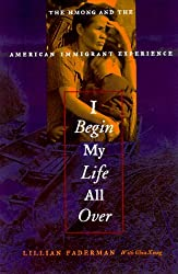 I Begin My Life All Over: The Hmong and the American Immigrant Experience
