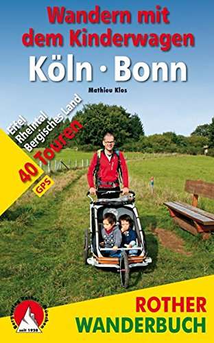 Wandern mit dem Kinderwagen Köln - Bonn: Eifel, Rheintal, Bergisches Land 40 Touren. Mit GPS-Daten (Rother Wanderbuch)