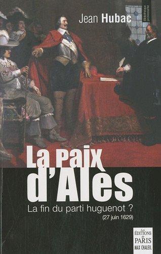 La paix d'Alès : 27 juin 1629, la fin du parti huguenot ?