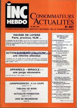 INC HEBDO CONSOMMATEURS ACTUALITES [No 574] du 26/06/1987 - HAUSSE DE LOYERS - ACTION D'INTERET COLLETIF - APPAREILS MIRACLE - REFORME DU CODE DES ASSURANCES - PARAPHARMACIE - OBSERVATOIRE DES PRIX - AFFICHAGE DES PRIX - PRIX DES MEDICAMENTS- POUSSETTES-CANNES - FACTURATION DES SERVICES BANCAIRES - LOTERIE ET CONCOURS - INFORMATIQUE ET DECODEURS CLANDESTINS - CHEQUES SANS PROVISIONS - FACTURES TELEPHONIQUES - CONTROLES TECHNIQUES
