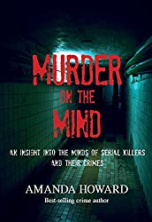 Murder on the Mind: An Insight into the Minds of Serial Killers and Their Crimes