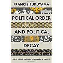 Political Order and Political Decay: From the Industrial Revolution to the Globalisation of Democracy by Francis Fukuyama (2014-09-25)