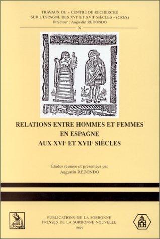 Relations entre hommes et femmes en Espagne aux XVIe et XVIIe siècles : Réalités et fictions
