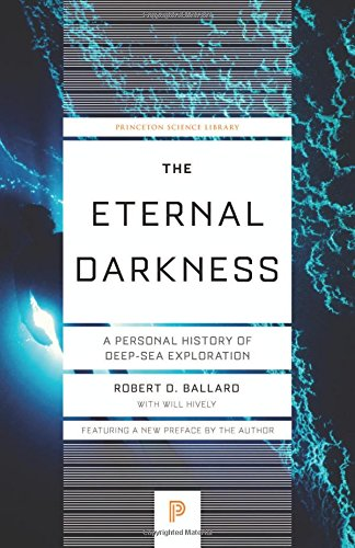 The Eternal Darkness: A Personal History of Deep-Sea Exploration (Princeton Science Library)