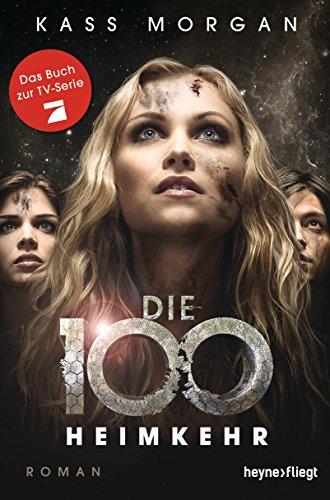 Die 100 - Heimkehr: Roman (Die 100-Serie 3)