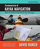 Fundamentals of Kayak Navigation: Master the Traditional Skills and the Latest Technologies, Revised Fourth Edition by David Burch (2016-03-25)