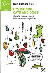 It's Raining Cats and Dogs : Et autres expressions idiomatiques anglaises