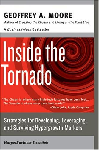 (Inside the Tornado: Strategies for Developing, Leveraging, and Surviving Hypergrowth Markets) By Moore, Geoffrey A. (Author) Paperback on (12 , 2004)