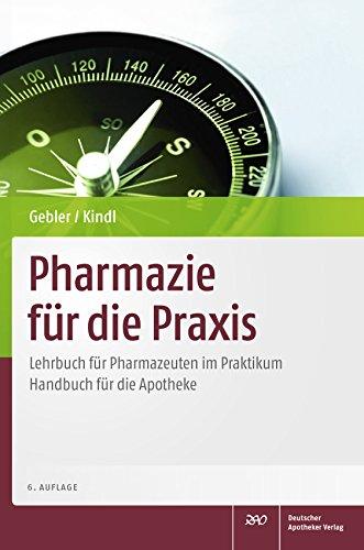 Pharmazie für die Praxis: Lehrbuch für Pharmazeuten im Praktikum Handbuch für die Apotheke