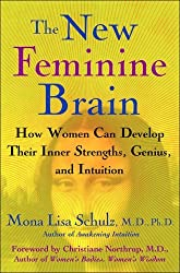 New Feminine Brain: How Women Can Develop Their Inner Strengths, Genius and Intuition by Mona Lisa Schulz (2006-02-20)