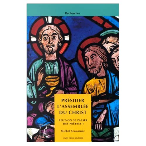 PRESIDER L'ASSEMBLEE DU CHRIST. Peut-on se passer de prêtres ?