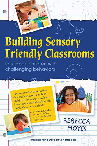Building Sensory Friendly Classrooms to Support Children with Challenging Behaviors: Implementing Data Driven Strategies! por Rebecca A. Moyes