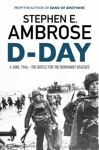 D-Day: June 6, 1944: The Battle For The Normandy Beaches por Stephen E. Ambrose