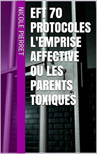 EFT 70 PROTOCOLES L'EMPRISE AFFECTIVE OU LES PARENTS TOXIQUES (EFT 30 PROTOCLES t. 9)