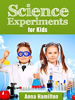 Science Experiments for Kids - Cool Kids Science Projects (Cool Science Experiments Book 1) (English Edition) par [Hamilton, Anna]