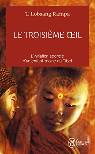 Le troisième œil - L'initiation secrète d'un enfant-moine au Tibet