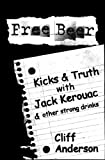 Free Beer - Kicks & Truth with Jack Kerouac & other strong drinks